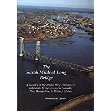 The Sarah Mildred Long Bridge: A History of the Maine-New Hampshire Interstate Bridge from Portsmouth, New Hampshire, to Kittery, Maine