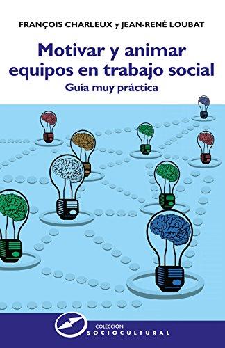 Descargar Libro Motivar y animar equipos en trabajo social: Guía muy práctica (Sociocultural nº 68) de François Charleux
