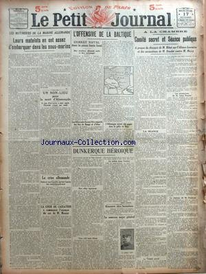 PETIT JOURNAL (LE) [No 20018] du 17/10/1917 - LEURS MATELOTS EN ONT ASSEZ D'EMBARQUER DANS LES SOUS-MARINS PAR X... - UN NON-LIEU POUR LA MORT D'ALMEREYDA - LA CRISE ALLEMANDE - LA COUR DE CASSATION A COMMENCE L'EXAMEN DU CAS DE M. MONIER - L'OFFENSIVE DE LA BALTIQUE - DUNKERQUE HEROIQUE PAR ALBERT LONDRES - ENCORE DES BOMBES - LE NOUVEAU MAJOR GENERAL - COMITE SECRET ET SEANCE PUBLIQUE.