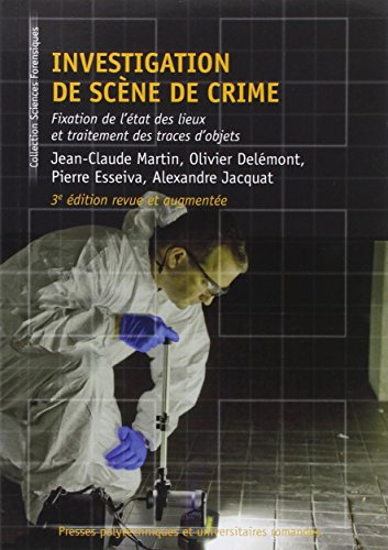 Investigation de scne de crime: Fixation de l'tat des lieux et traitement des traces d'objets.3e dition revue et augmente.