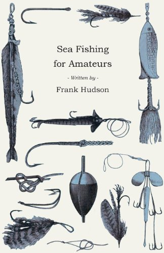 Sea Fishing for Amateurs - A Practical Book on Fishing from Shore, Rocks or Piers (English Edition)