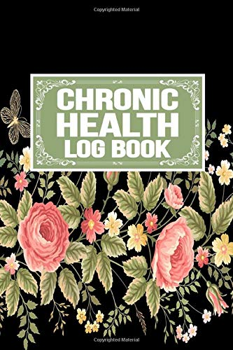 Chronic Health Log Book: Emergency Log Sleep Medication Meals Symptoms Triggers Mood Reactions Thoughts Exercise Tracker Notebook Organizer
