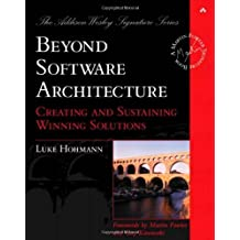 Beyond Software Architecture: Creating and Sustaining Winning Solutions by Luke Hohmann (2003-02-09)