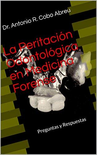 La Peritación Odontológica en Medicina Forense: Preguntas y Respuestas por Dr. Antonio R. Cobo Abreu