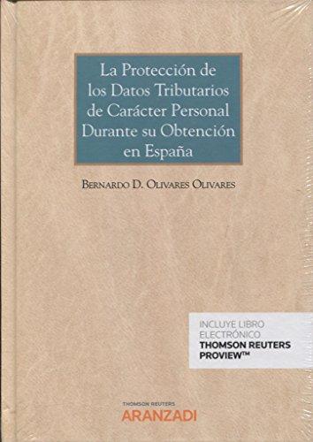 La protección de los datos tributarios de carácter personal durante su obtención en España (Papel + e-book) (Gran Tratado) por Bernardo David Olivares Olivares
