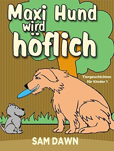 und wird höflich: Kinderbücher ab 2 - 8 jahre (Gutenachtgeschichten, Gute-Nacht-Geschichten, Deutsch Kinder Buch, Märchen, Vorlesegeschichten ... für Kinder) (Tiergeschichten für Kinder 1) ()