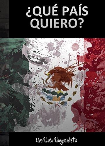 Mexico:Que pais quiero?: Una vision vanguardista por Maria Elena Del Rio