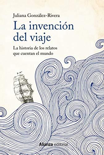 La invención del viaje: La historia de los relatos que cuentan el ...
