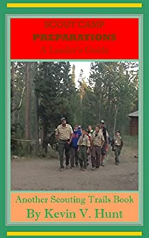 Descargar PDF Scout Camp Preparations - A Leader's Guide: HOW TO PREPARE NOW FOR THE BEST EVER CAMP NEXT YEAR (Scouting Trails Book 1)