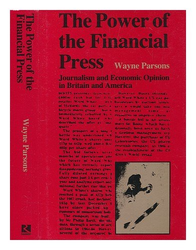 The Power of the Financial Press: Journalism and Economic Opinion in Britain and America