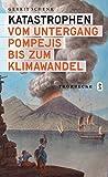 Katastrophen: Vom Untergang Pompejis bis zum Klimawandel -