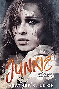 Junkie (Broken Doll Book 1) by [Leigh, Heather C]