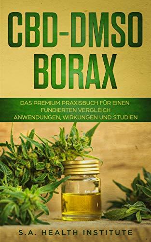 CBD - DMSO - Borax: Das Premium Praxisbuch für einen fundierten Vergleich -  Anwendungen, Wirkungen und  Studien