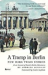 A Tramp in Berlin. New Mark Twain Stories & an Account of his Berlin Adventures