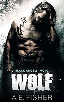 Wolf (Black Angels MC Book 2) by [Fisher, A.E.]