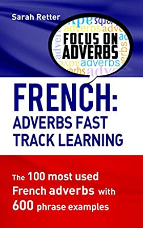 French Adverbs Fast Track Learning The 100 Most Used French