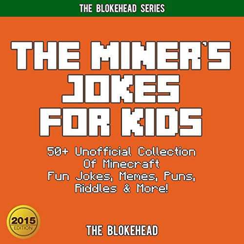 The Miner's Jokes for Kids: 50+ Unofficial Collection of Minecraft Fun Jokes, Memes, Puns, Riddles & More! (The Blokehead Success Series) (Up-video-spiel Stand)