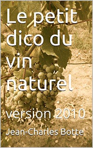 Le petit dico du vin naturel: version 2010 par Jean-Charles Botte