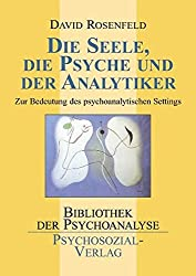 Die Seele, die Psyche und der Analytiker: Zur Bedeutung des psychoanalytischen Settings (Bibliothek der Psychoanalyse)