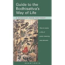 Guide to the Bodhisattva's Way of Life: A Buddhist Poem for Today by Shantideva (2002-04-01)
