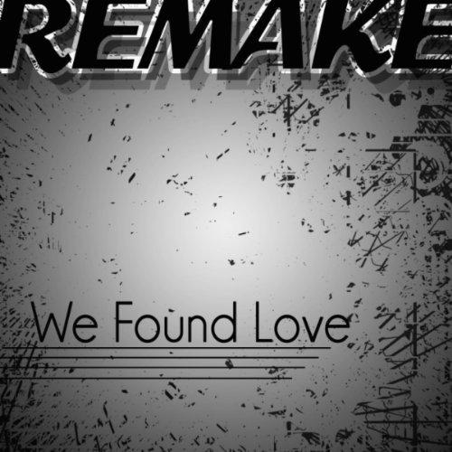 We Found Love (Rihanna feat. Calvin Harris Remake)