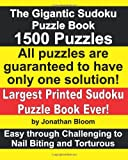 The Gigantic Sudoku Puzzle Book. 1500 Puzzles. Easy through Challenging to Nail Biting and Torturous. Largest Printed Sudoku Puzzle Book ever.: All ... games use a 17-clue sudoku grid.: Volume 1
