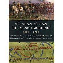 Tecnicas belicas del mundo moderno 1500-1763/Fighting Techniques of the Early Modern World 1500-1763: Equipamiento, tecnicas y tacticas de combate/Equipment, Combat Skills, and Tactics