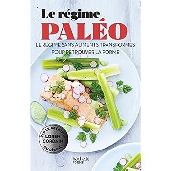 Le régime paléo: Le régime sans aliments transformés pour retrouver la forme