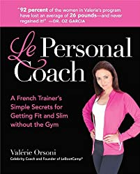 Le Personal Coach: A French Trainer's Simple Secrets for Getting Fit and Slim without the GymRenewing Your Body by Valerie Orsoni (2010-12-30)