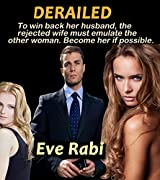 Derailed: To win back her husband, the rejected wife must emulate the other woman. Become her if possible (A gripping suspense thriller)