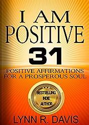 I Am Positive: 31 Positive Affirmations For A Prosperous Soul (Negative Self Talk Book 4) (English Edition)