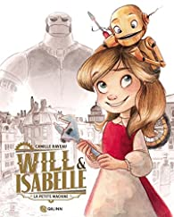 La petite machine, tome 1 : Will et Isabelle par Camille Raveau
