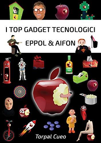 I top gadget tecnologici Eppol & Aifon: Regalo scherzo divertente. Contiene 24 accessori iPhone e Apple inutili ridicoli strani futuristici assurdi stupidi divertenti spiritosi particolari simpatici