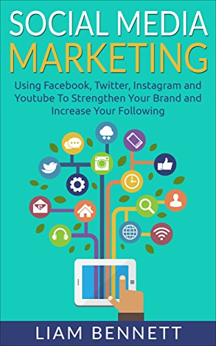 Social Media Marketing: Using Facebook, Twitter, Instagram and Youtube To Strengthen Your Brand and Increase Your Following (English Edition)