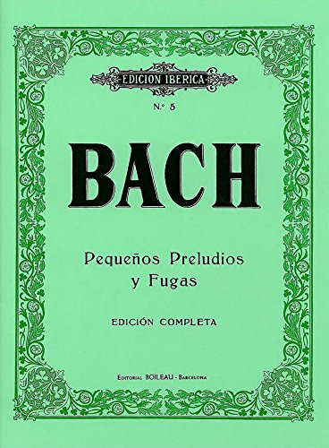 Pequeños Preludios y Fugas: Edición completa por Johann Sebastian Bach