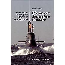 Die neuen deutschen U-Boote: Die U-Boote der Bundesrepublik Deutschland: Entstehung, Bedeutung, Einsatz