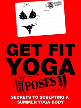 Get Fit Yoga Poses: Secrets To Sculpting A Summer Yoga Body (Just Do Yoga Book 8) by [Schoen, Julie, Pearl, Little]