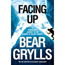 Facing Up: A Remarkable Journey to the Summit of Mount Everest: A Remarkable Journey to the Summit of Everest