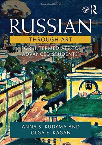 Russian Through Art: For Intermediate to Advanced Students por Anna S. Kudyma