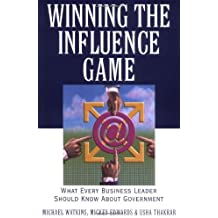 Winning the Influence Game: What Every Business Leader Should Know about Government by Michael Watkins (2001-03-26)