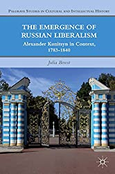 The Emergence of Russian Liberalism: Alexander Kunitsyn in Context, 1783-1840 (Palgrave Studies in Cultural and Intellectual History)