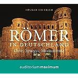 Römer in Deutschland: Orte, Spuren, Monumente
