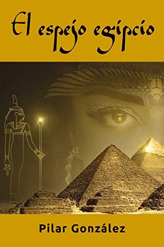 El espejo egipcio: LA NOVELA DE SUSPENSE, INTRIGA Y MISTERIO, QUE TE ATRAPARÁ. por Pilar González