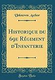 Historique Du 69e Régiment d'Infanterie (Classic Reprint)