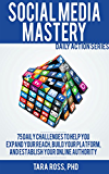 Social Media Mastery (Updated for 2016): 75+ Tips to Help you Expand your Reach, Build your Platform, and Establish your Online Authority (Daily Actions)