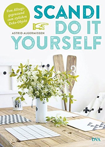 Scandi Do it yourself: Vom Alltagsgegenstand zum stylishen Deko-Objekt -