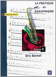 La Pratique du saxophone - Vol. 1 : l'instrument