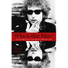 Who Is That Man? In Search of The Real Bob Dylan by David Dalton (2012-05-14)
