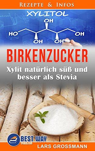 Natürliche Zucker Ersatz (Birkenzucker: Xylit natürlich süß und besser als Stevia)