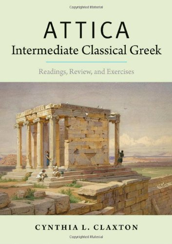 Attica: Intermediate Classical Greek: Readings, Review, and Exercises por Cynthia L. Claxton